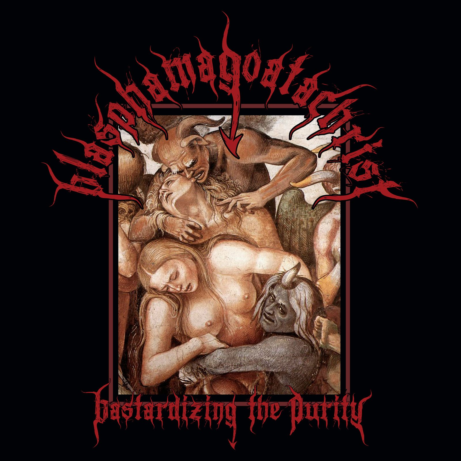 Blasphamagoatachrist - Bastardizing the Purity - Press Release + Track Stream.