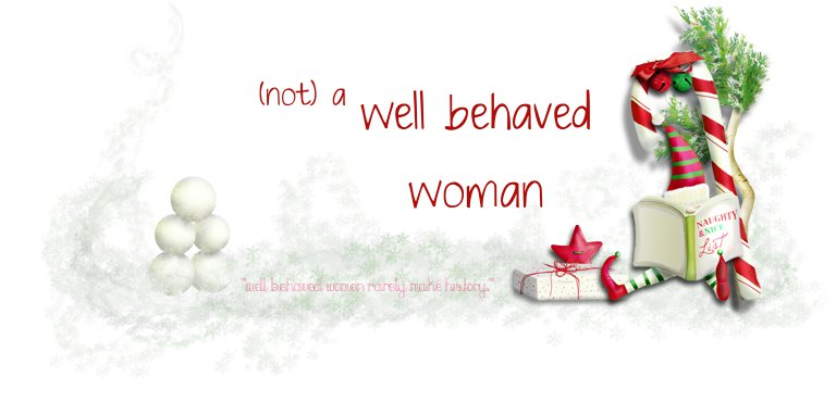 (not) a Well Behaved Woman