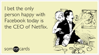 I bet the only person happy with Facebook today is the CEO of Netflix.