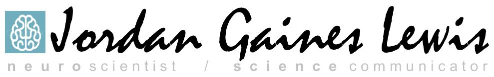 Jordan Gaines Lewis | Science Communicator, Neuroscientist