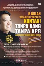 Buku Cipto Junaedy - 6 Bulan Bisa Beli Properti Kontan! Tanpa Uang Tanpa KPR