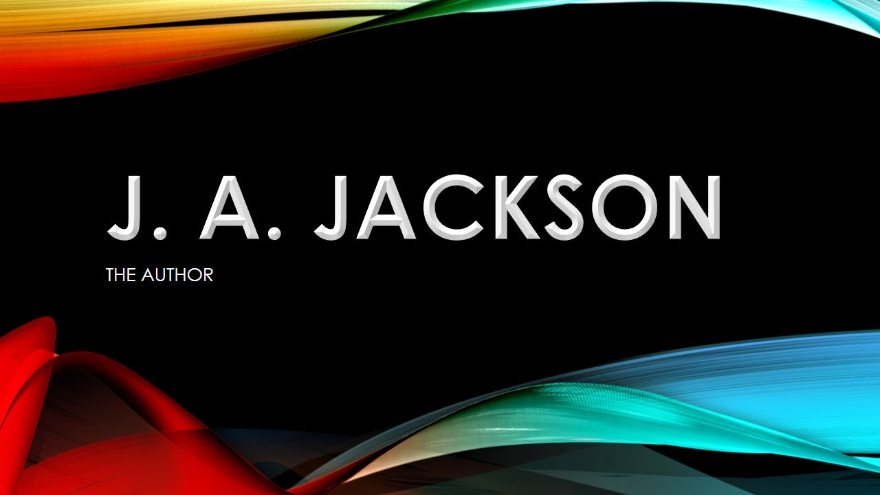 J. A. JACKSON The Author & More