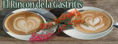 EL RINCÓN DE LA GASTRITIS  Y  ALGO MAS     Juntos hasta que la gastritis nos separe