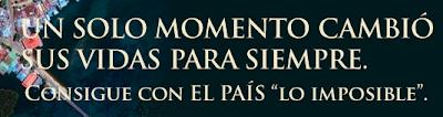 Lo Imposible - Promociones El País