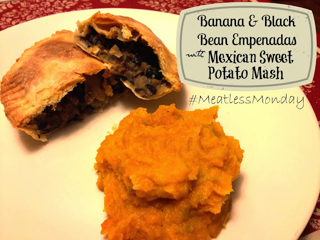 #MeatlessMonday Banana & Black Bean Empenadas with Mexican Sweet Potato Mash