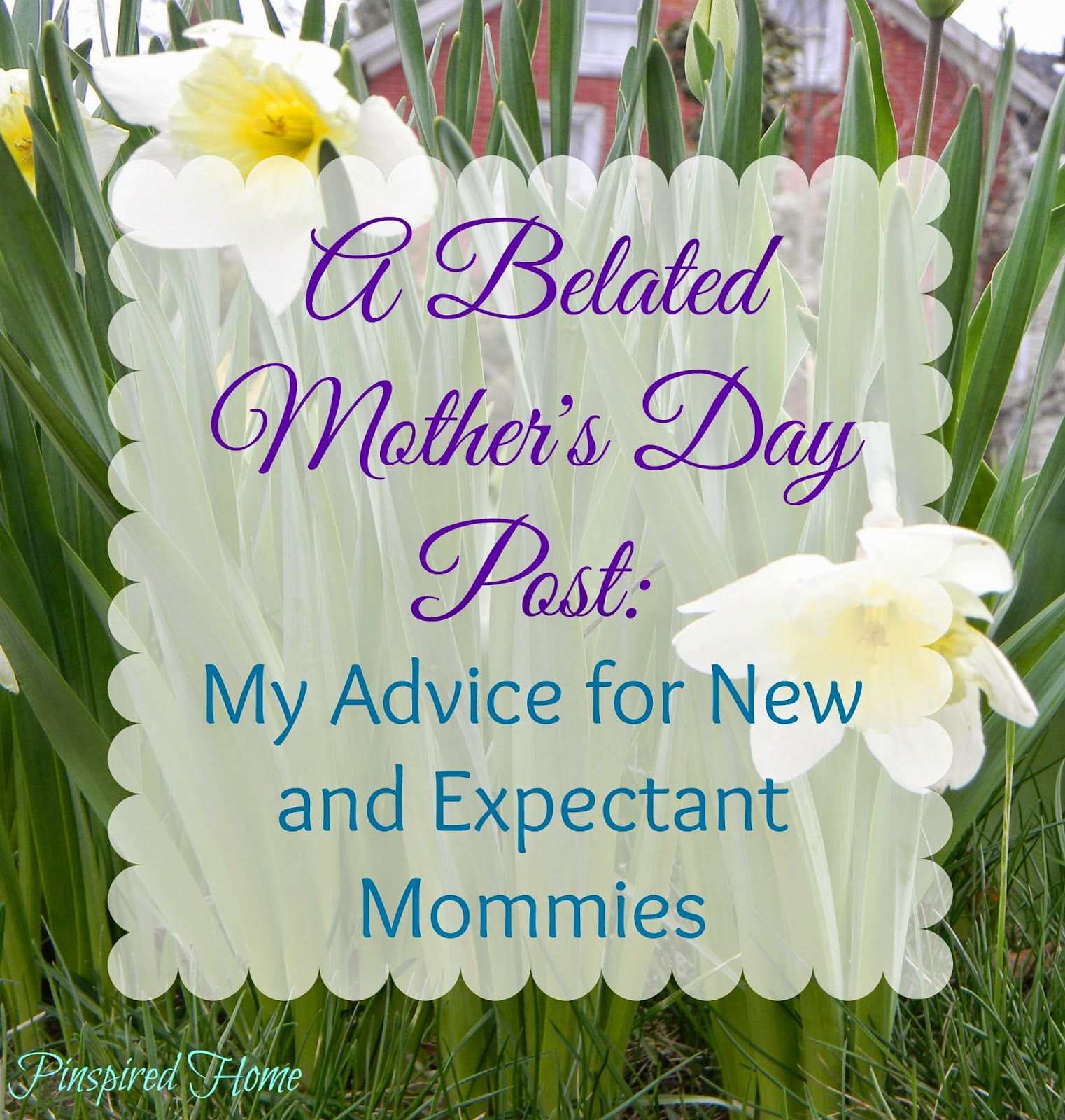http://pinspiredhome.blogspot.com/2014/05/a-belated-mothers-day-post-my-advice.html