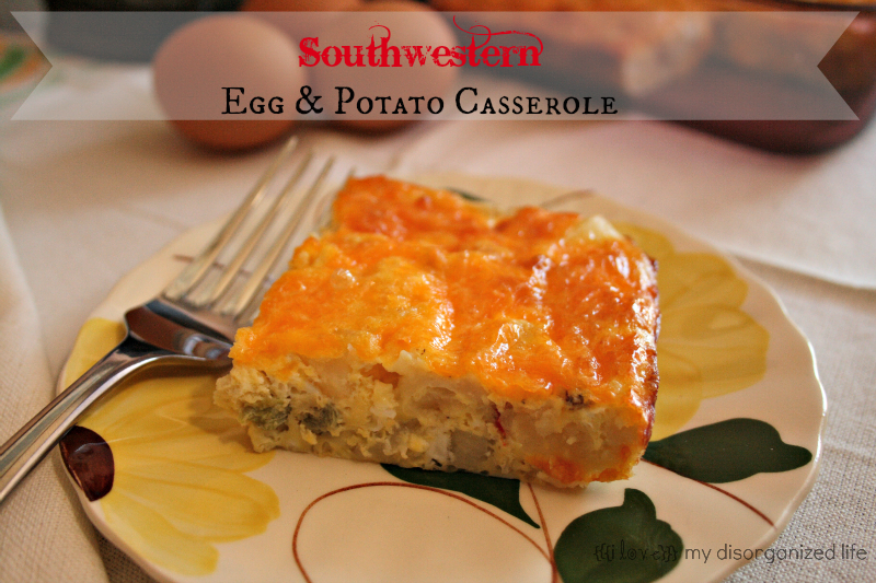 Southwestern Egg & Potato Casserole/ {i love} my disorganized life