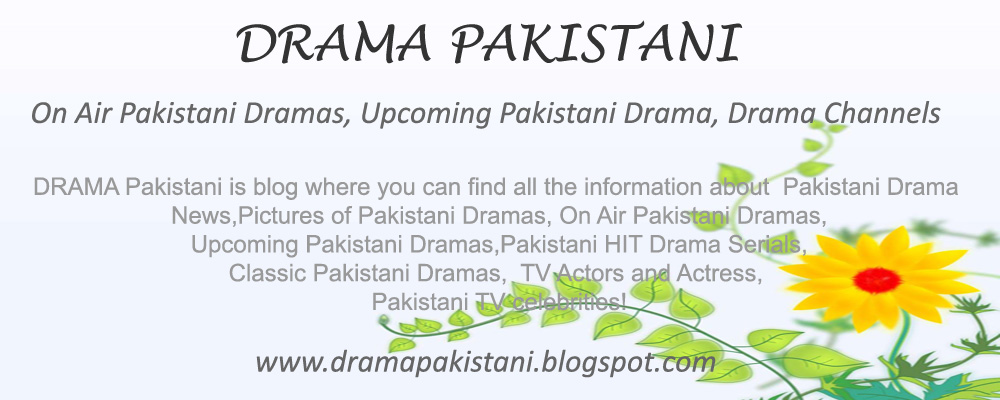 "DRAMA Pakistani ""On Air Pakistani Dramas, Upcoming Pakistani Drama, Drama Channels"