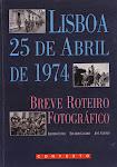 """25-""""Lisboa 25 de Abril de 1974 - Breve Roteiro Fotográfico"""","""