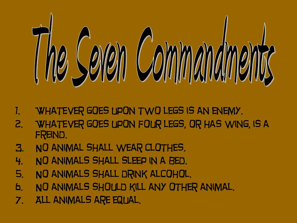 the seven commandments in animal farm This change is used to show the corruption of the principles of the animals' rebellion by animal farm's wall of the big barn opposite the seven commandments.