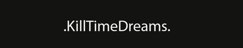 KillTimeDreams