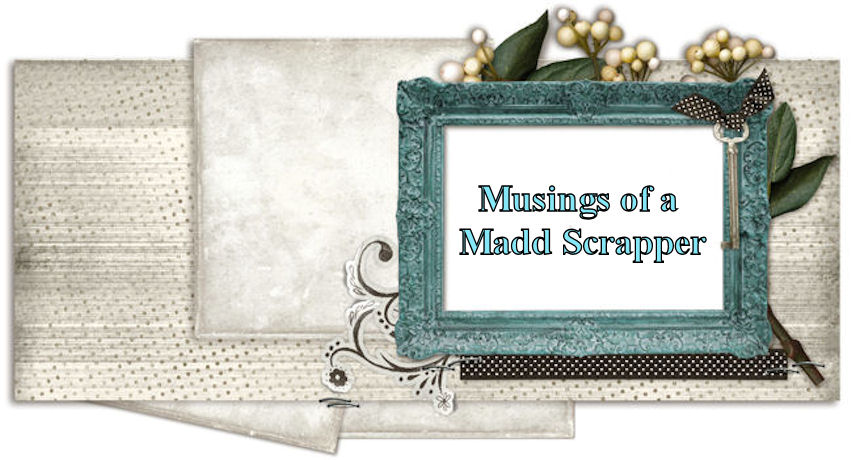 Musings of a Madd Scrapper