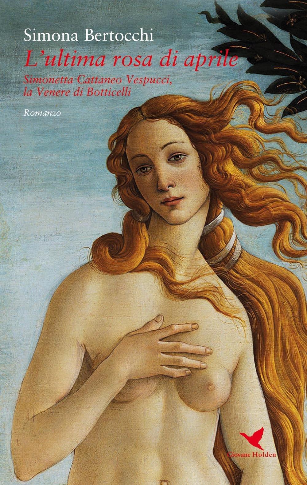 6 RISTAMPA L'ultima rosa di Aprile. Simonetta Cattaneo Vespucci, la Venere di Botticelli