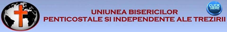 † Lansarea Uniunii Bisericilor Penticostale și Independente ale Trezirii