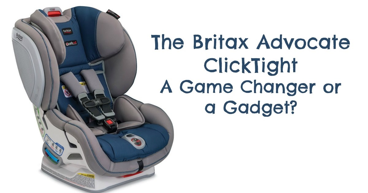 Lunchbox Dad Is The Britax Advocate ClickTight Car Seat A Game Changer Or Gadget