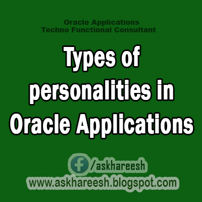 Types of personalities in Oracle Applications, AskHareesh.blogspot.com