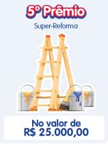 No 5º. Prêmio ( Rio de Prêmios ) você poderá realizar o sonho de reforma da sua casa com 25 mil reais no bolso.