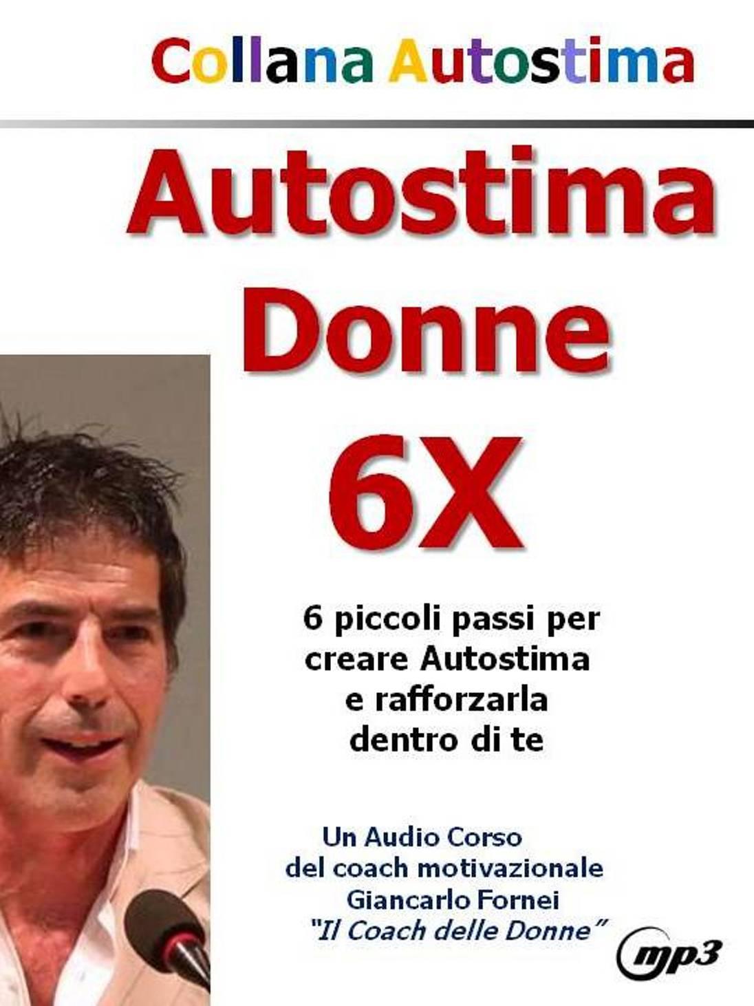 Autostima Donne 6X - il nuovo audio corso del coach Giancarlo Fornei
