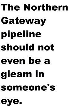Placard back: The Northern Gateway pipeline should not even be a gleam in someone's eye.