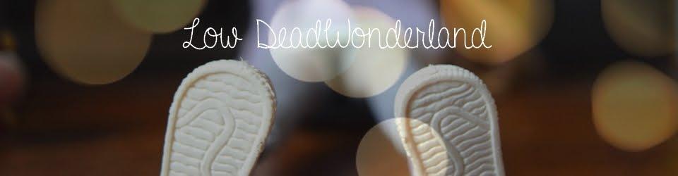 Low DeadWunderland ♥