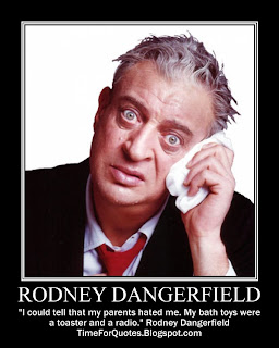 """I could tell that my parents hated me. My bath toys were a toaster and a radio."" Rodney Dangerfield Quotes"