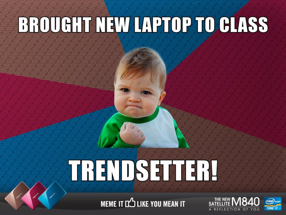 Meme+it+like+you+mean+it+Toshiba+M840+Success+Kid meme it like you mean it trendsetter with m840! [contest]