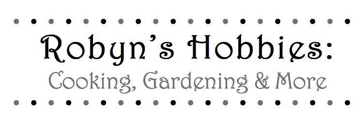 Robyn's Hobbies: Cooking, Gardening & More!