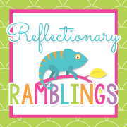 Reflectionary Ramblings