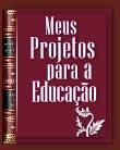 Meus Projetos para a Educação