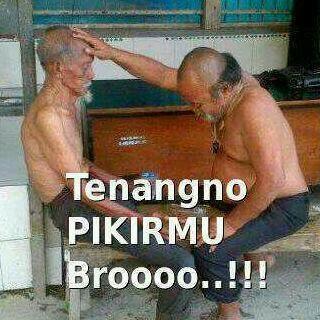 Tenangno Pikirmu Bro...