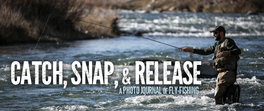 Catch, Snap, & Release - A Photo Journal of Fly-Fishing