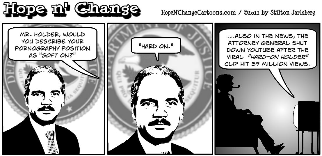 Eric Holder shuts down prosecution of pornography, despite the fact that he has nothing else to do with his time, hope n' change, hopenchange, hope and change, stilton jarlsberg