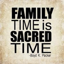 Family time is sacred time. Signed Boyd K. Packer