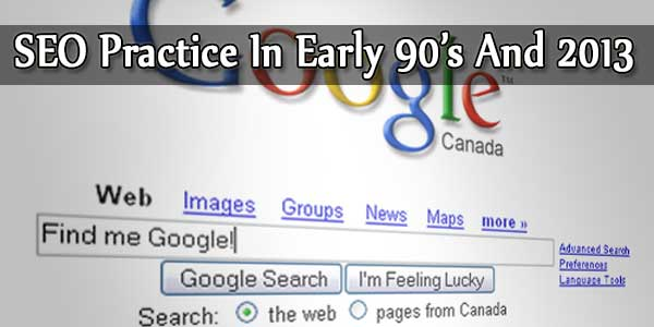 SEO Practice In Early 90's And 2013: A Study About It.