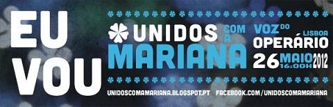 Unidos Com A Mariana - Voz do Operário Lisboa - 26 Maio 2012 16:00 (clique para saber mais)