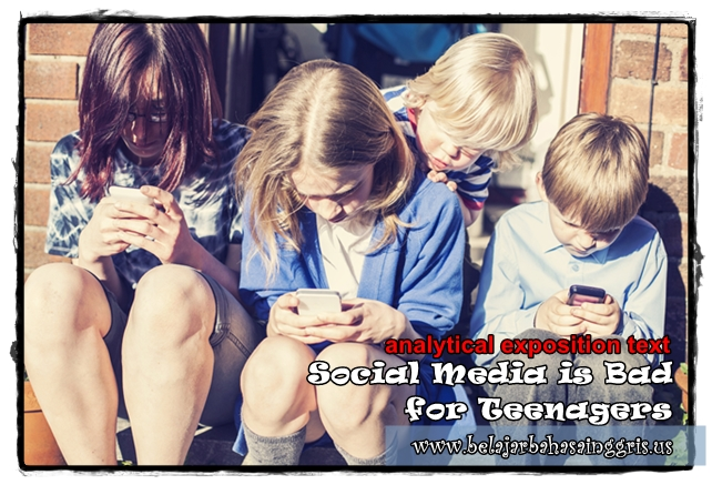Contoh Analytical Exposition Text Social Media Are Bad For Teenagers