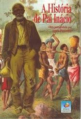 Essa Leitura Eu Indico - A HISTÓRIA DE PAI INÁCIO - Clique na Imagem para saber como adquirir.