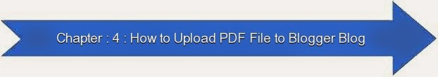 Next: Chapter : 4 : How to Upload PDF File to Blogger Blog