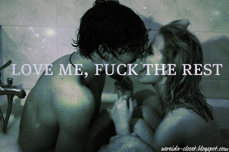 Love me,fuck the rest