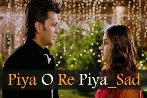 Piya O Re Piya (Sad)