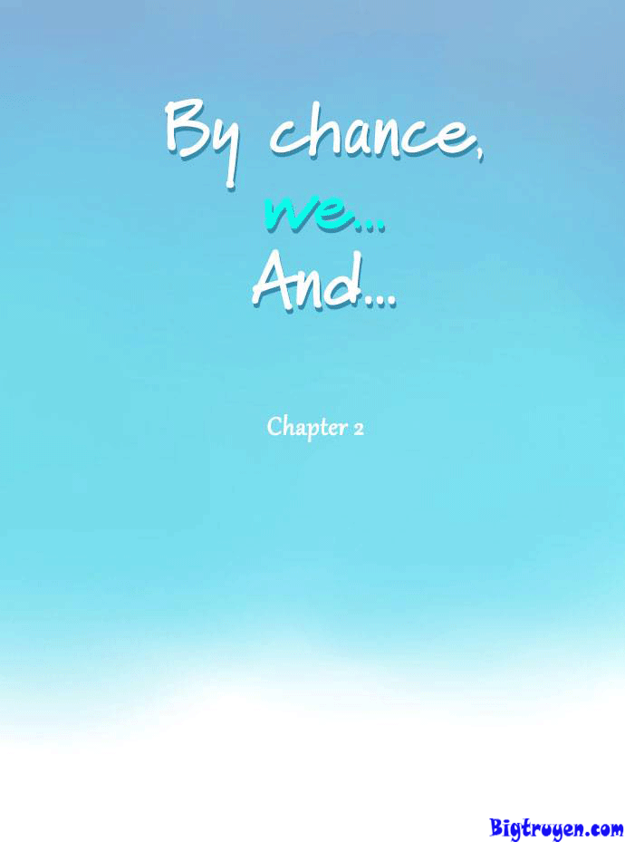 By Chance, We... and...