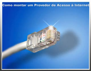 Provedor de Acesso Como montar um Provedor de Acesso à Internet