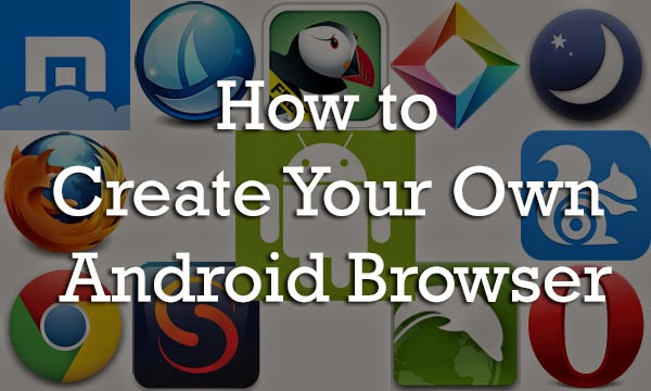 How to Create Your Own Adnroid Browser for Free : eAskme