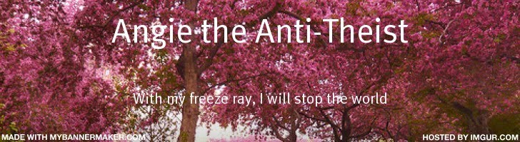 Angie the Anti-Theist