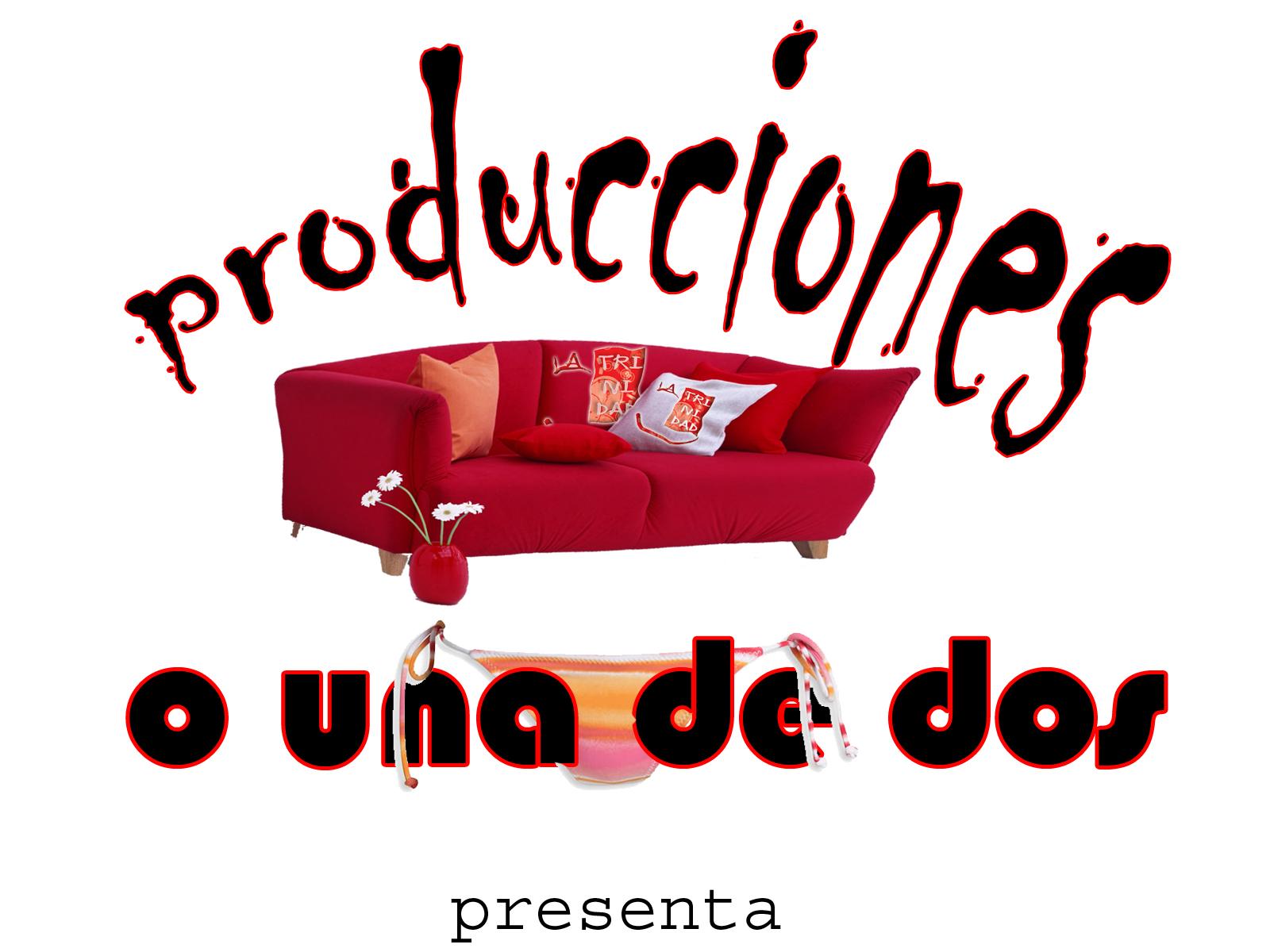 [producciones+o+una+de+dos+copy.jpg]