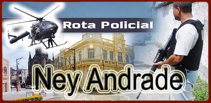 NOTÍCIAS POLICIAIS - Ney Andrade
