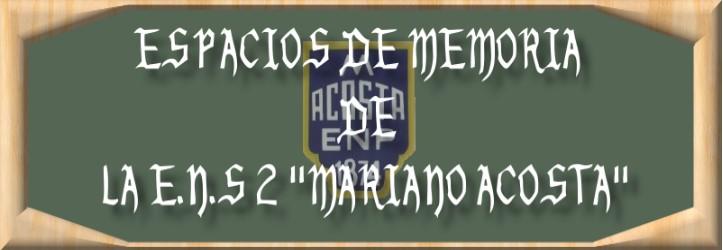 Espacios de Memoria de la escuela Mariano Acosta