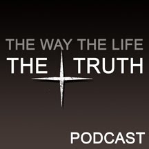 The Way, The Life, The Truth - Pastor Matt Fox
