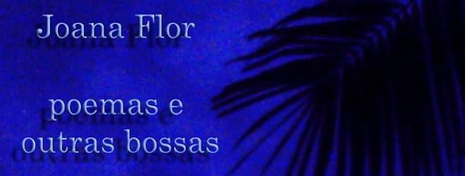 Joana Flor - Poemas e outras bossas