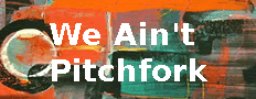 We Ain't Pitchfork